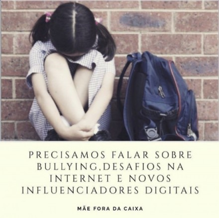 """Bullying, desafios na internet, novos influenciadores digitais"